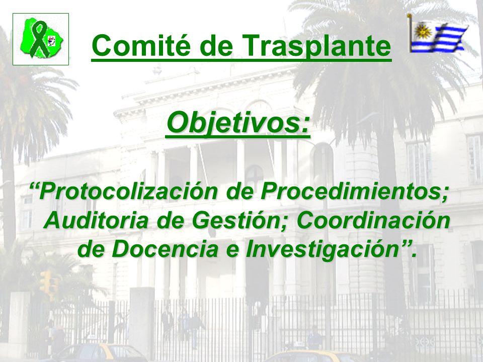 Comité de Trasplante Objetivos: Protocolización de Procedimientos; Auditoria de Gestión; Coordinación de Docencia e Investigación.