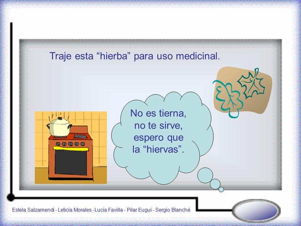 Estela Salzamendi - Leticia Morales -Lucia Favilla - Pilar Eugui - Sergio Blanché Traje esta hierba para uso medicinal.