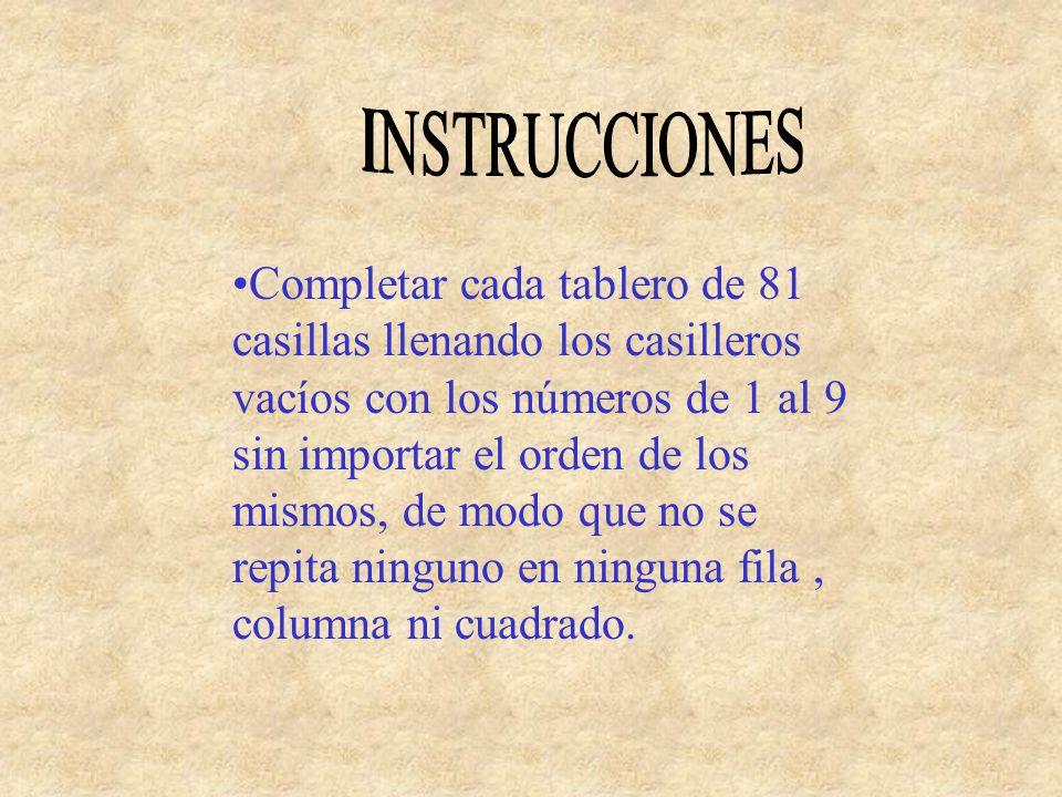 TERCERA REGLA: En cada CUADRADO has de colocar todos y cada uno de los números 1,2,3,4,5,6,7,8 y 9, no importa el órden 123 456 789 CUADRADO