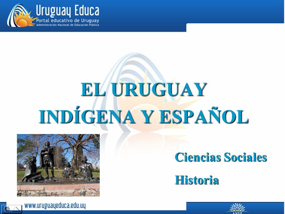 EL URUGUAY INDÍGENA Y ESPAÑOL Ciencias Sociales Historia