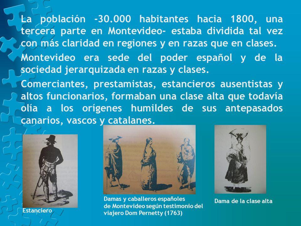 La población -30.000 habitantes hacia 1800, una tercera parte en Montevideo- estaba dividida tal vez con más claridad en regiones y en razas que en clases.