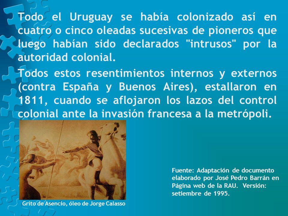 Todo el Uruguay se había colonizado así en cuatro o cinco oleadas sucesivas de pioneros que luego habían sido declarados intrusos por la autoridad colonial.