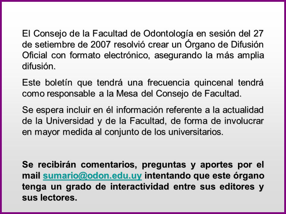 El Consejo de la Facultad de Odontología en sesión del 27 de setiembre de 2007 resolvió crear un Órgano de Difusión Oficial con formato electrónico, asegurando la más amplia difusión.