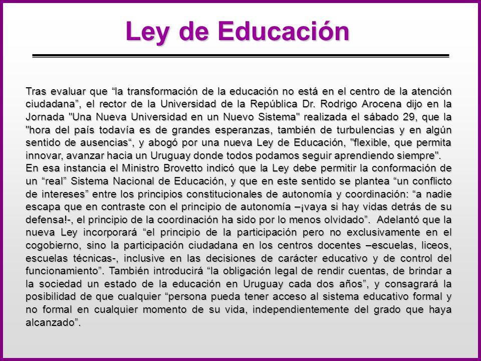 Ley de Educación Tras evaluar que la transformación de la educación no está en el centro de la atención ciudadana, el rector de la Universidad de la República Dr.
