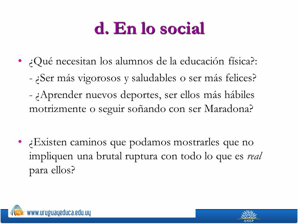 d. En lo social ¿Qué necesitan los alumnos de la educación física?:¿Qué necesitan los alumnos de la educación física?: - ¿Ser más vigorosos y saludabl