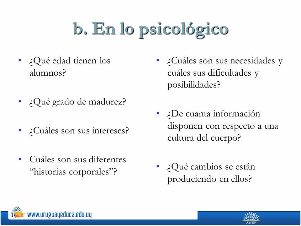 b. En lo psicológico ¿Qué edad tienen los alumnos?¿Qué edad tienen los alumnos? ¿Qué grado de madurez?¿Qué grado de madurez? ¿Cuáles son sus intereses