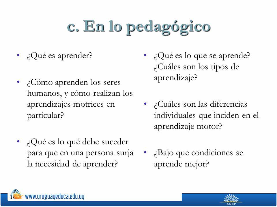 c. En lo pedagógico ¿Qué es aprender?¿Qué es aprender? ¿Cómo aprenden los seres humanos, y cómo realizan los aprendizajes motrices en particular?¿Cómo