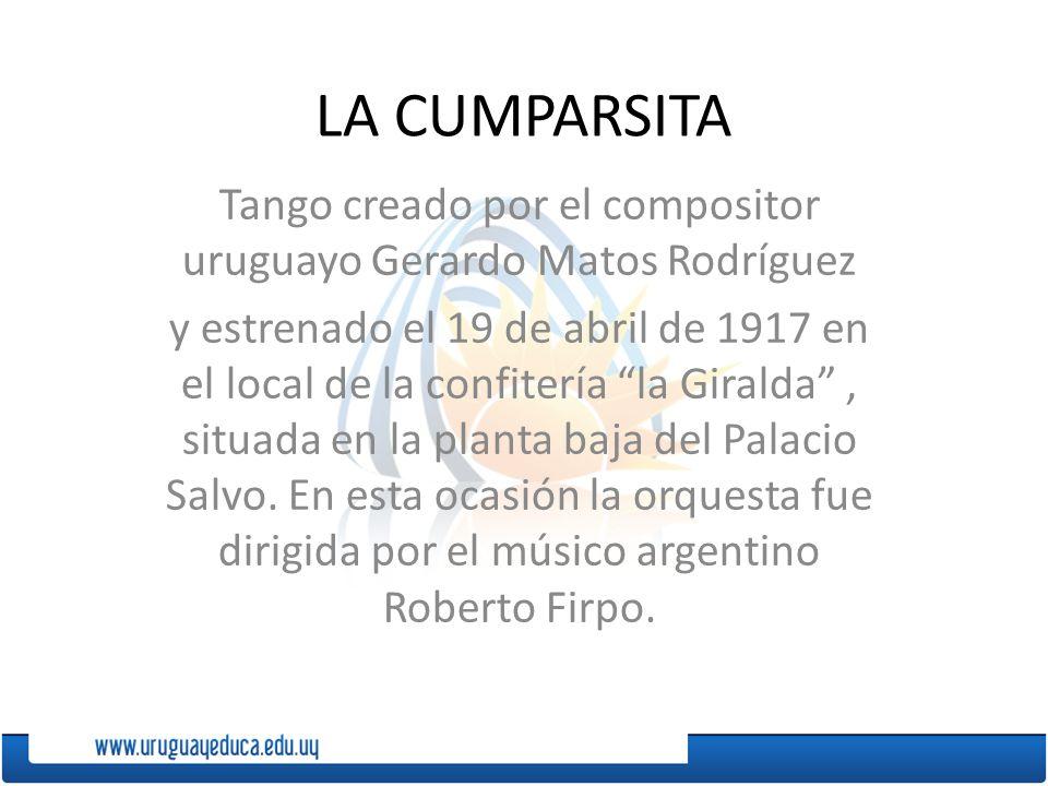 Tango creado por el compositor uruguayo Gerardo Matos Rodríguez y estrenado el 19 de abril de 1917 en el local de la confitería la Giralda, situada en la planta baja del Palacio Salvo.