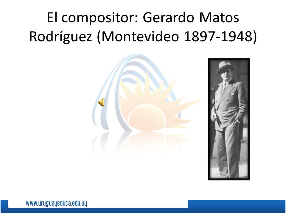 El compositor: Gerardo Matos Rodríguez (Montevideo 1897-1948)