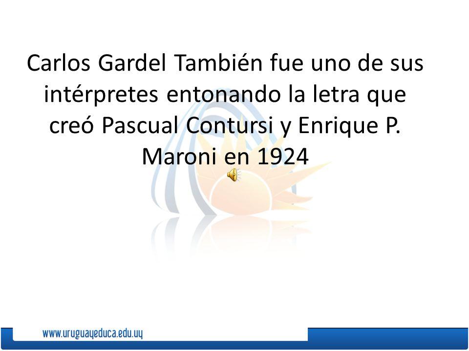 Carlos Gardel También fue uno de sus intérpretes entonando la letra que creó Pascual Contursi y Enrique P.