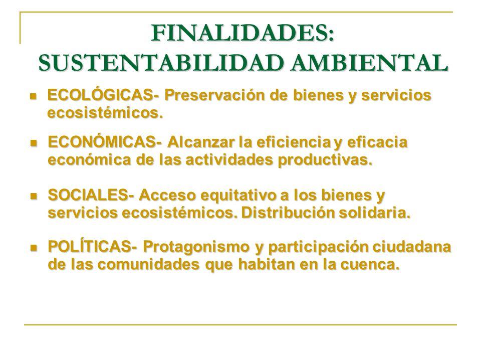 FINALIDADES: SUSTENTABILIDAD AMBIENTAL ECOLÓGICAS- Preservación de bienes y servicios ecosistémicos. ECOLÓGICAS- Preservación de bienes y servicios ec