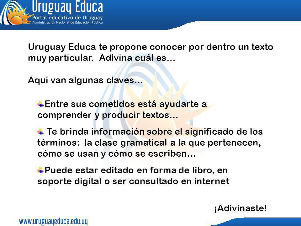 Uruguay Educa te propone conocer por dentro un texto muy particular. Adivina cuál es… Aquí van algunas claves… Entre sus cometidos está ayudarte a com
