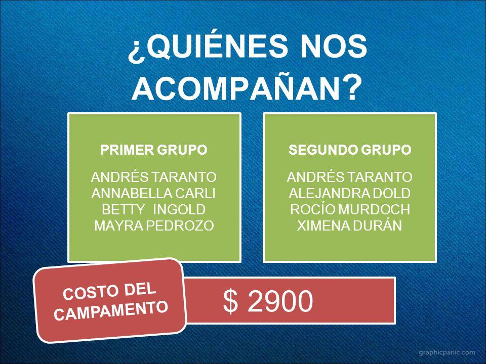 $ 2900 ¿QUIÉNES NOS ACOMPAÑAN ? PRIMER GRUPO ANDRÉS TARANTO ANNABELLA CARLI BETTY INGOLD MAYRA PEDROZO COSTO DEL CAMPAMENTO SEGUNDO GRUPO ANDRÉS TARAN