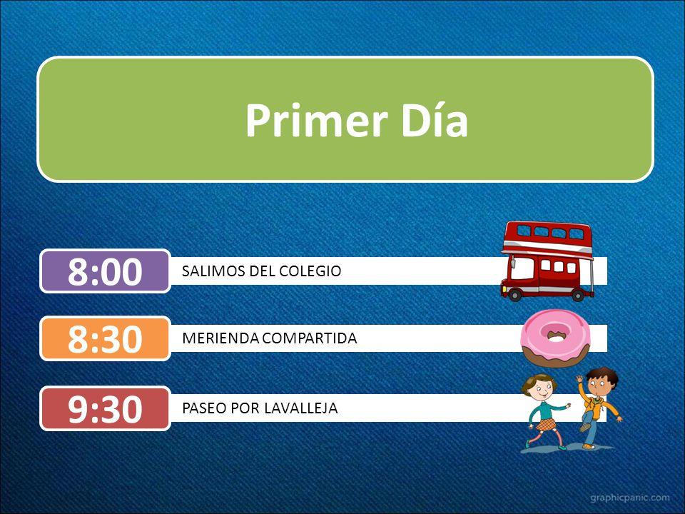 Primer Día SALIMOS DEL COLEGIO 8:00 PASEO POR LAVALLEJA 9:30 MERIENDA COMPARTIDA 8:30