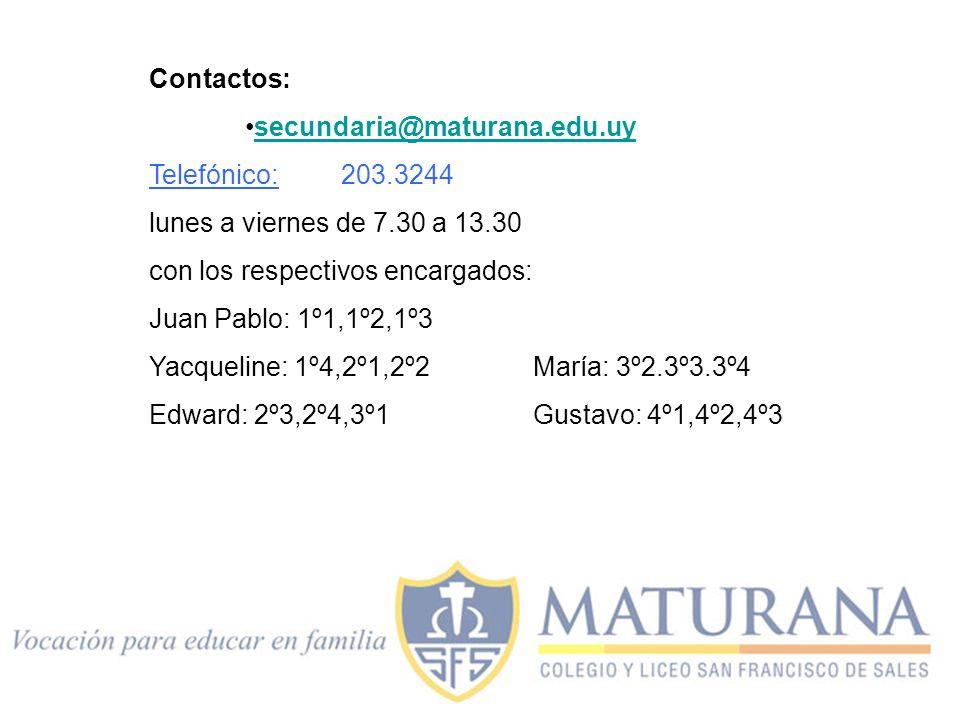 Contactos: secundaria@maturana.edu.uy Telefónico: 203.3244 lunes a viernes de 7.30 a 13.30 con los respectivos encargados: Juan Pablo: 1º1,1º2,1º3 Yac