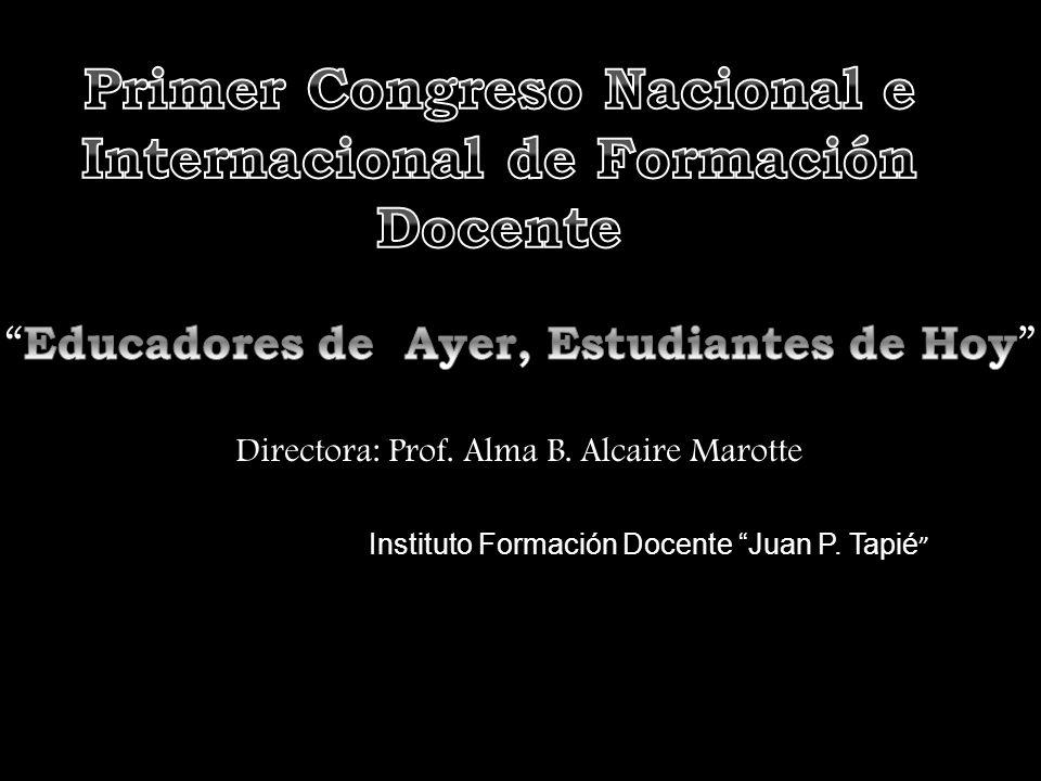 Directora: Prof. Alma B. Alcaire Marotte Instituto Formación Docente Juan P. Tapié