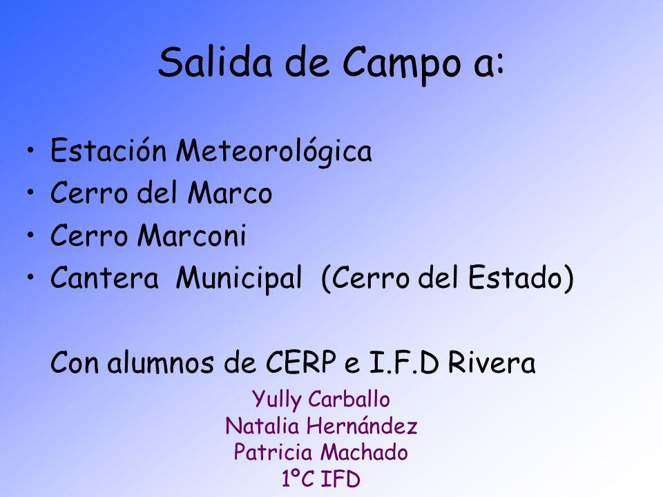 Salida de Campo a: Estación Meteorológica Cerro del Marco Cerro Marconi Cantera Municipal (Cerro del Estado) Con alumnos de CERP e I.F.D Rivera Yully