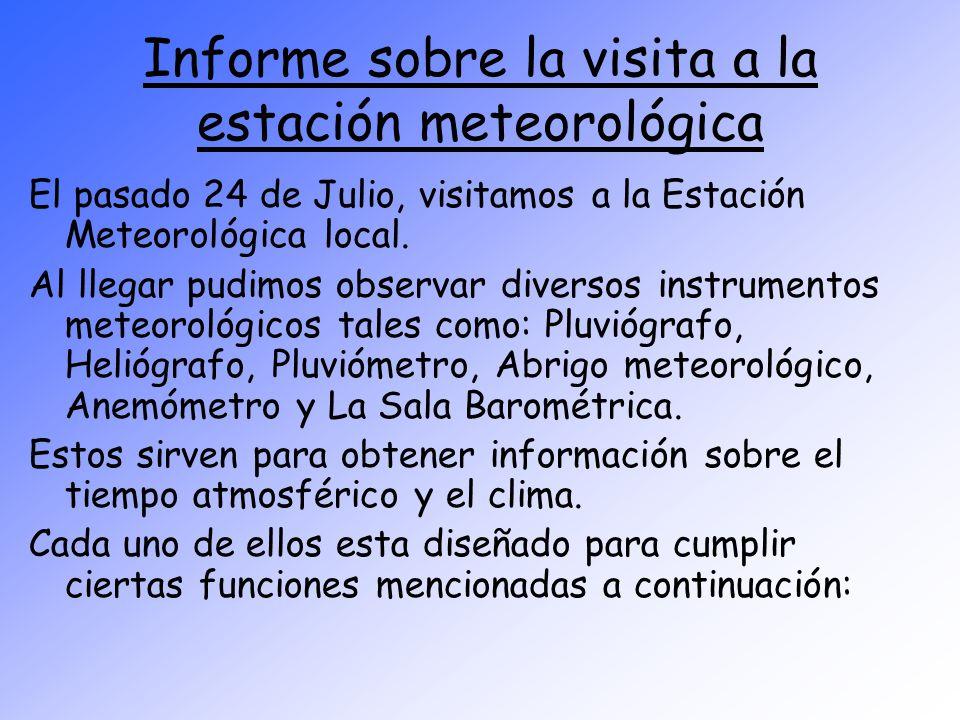 Informe sobre la visita a la estación meteorológica El pasado 24 de Julio, visitamos a la Estación Meteorológica local. Al llegar pudimos observar div