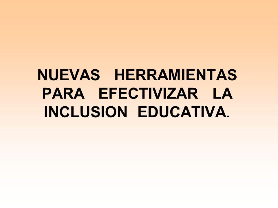 NUEVAS HERRAMIENTAS PARA EFECTIVIZAR LA INCLUSION EDUCATIVA.