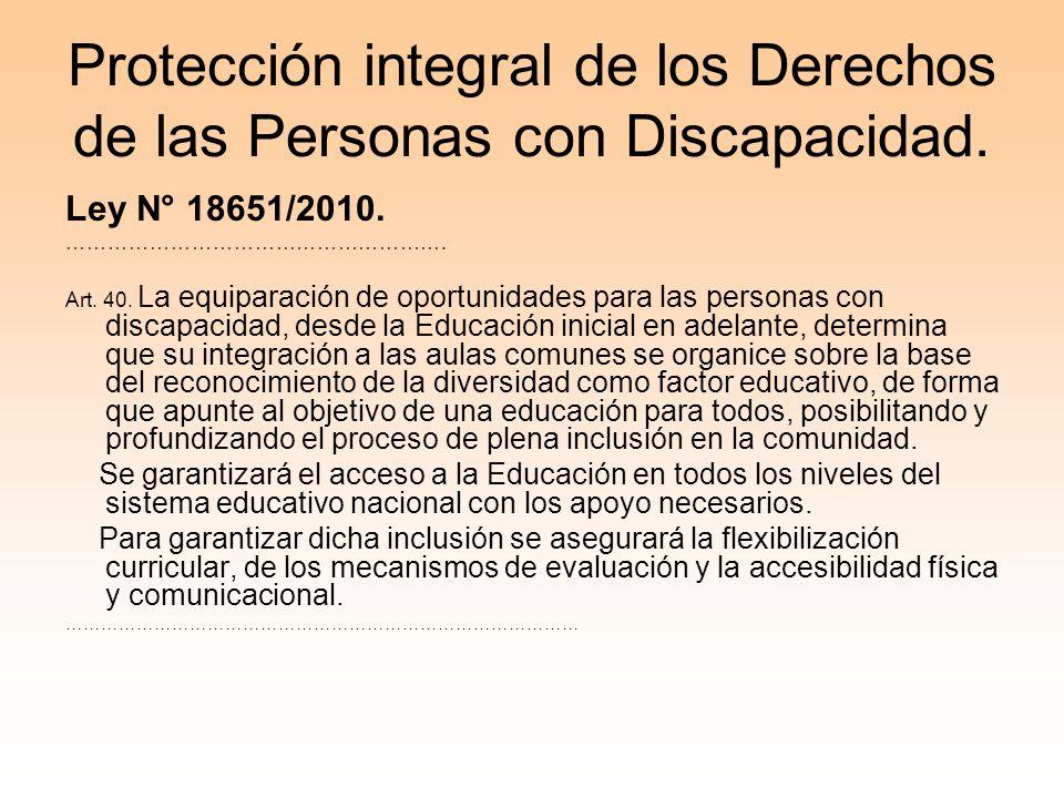 Protección integral de los Derechos de las Personas con Discapacidad. Ley N° 18651/2010. ………………………………………………. Art. 40. La equiparación de oportunidades