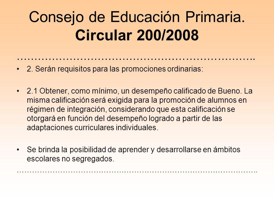 Consejo de Educación Primaria. Circular 200/2008 ………………………………………………………….. 2. Serán requisitos para las promociones ordinarias: 2.1 Obtener, como mínim