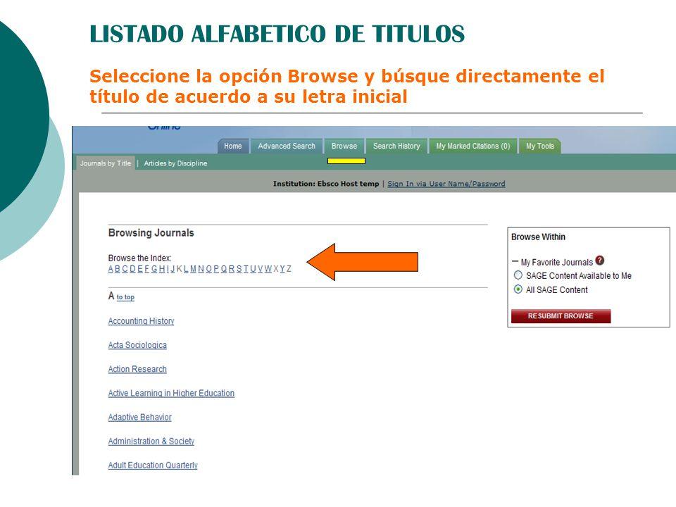 LISTADO ALFABETICO DE TITULOS Seleccione la opción Browse y búsque directamente el título de acuerdo a su letra inicial
