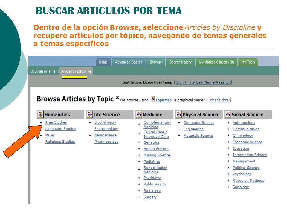BUSCAR ARTICULOS POR TEMA Dentro de la opción Browse, seleccione Articles by Discipline y recupere artículos por tópico, navegando de temas generales a temas específicos