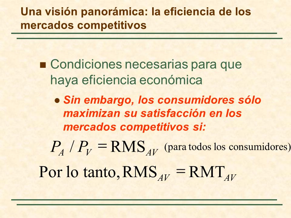 Condiciones necesarias para que haya eficiencia económica Sin embargo, los consumidores sólo maximizan su satisfacción en los mercados competitivos si