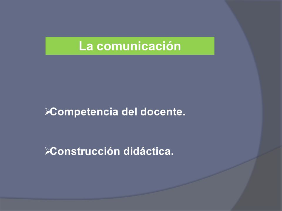 La comunicación Competencia del docente. Construcción didáctica.