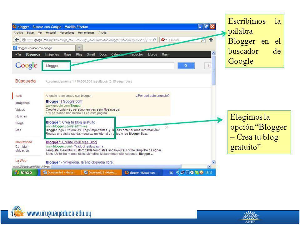 Escribimos la palabra Blogger en el buscador de Google Elegimos la opción Blogger – Crea tu blog gratuito