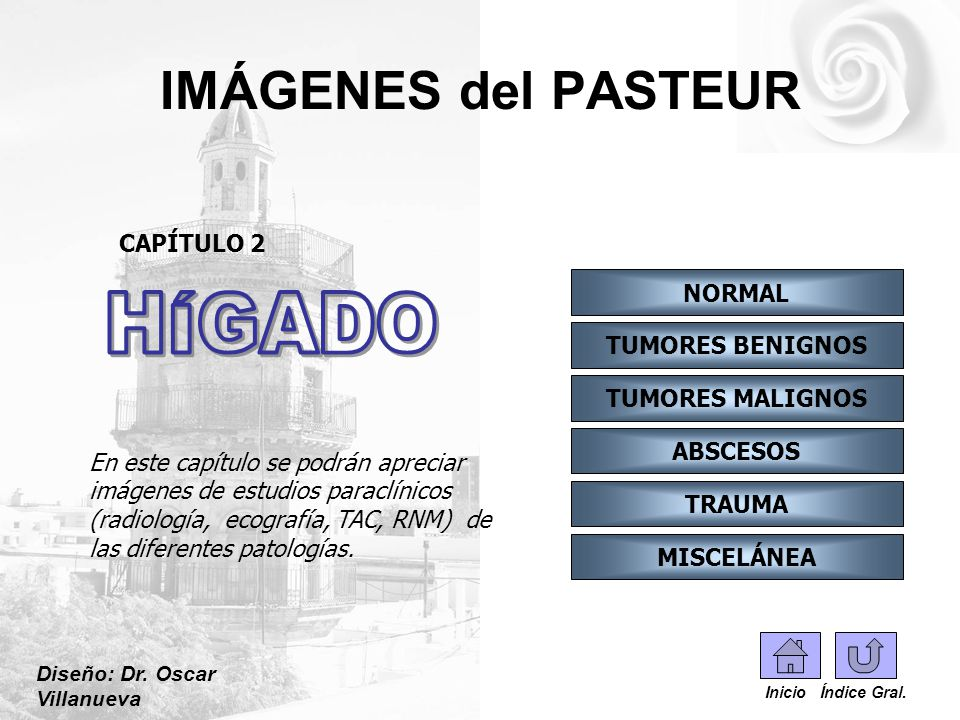 IMÁGENES del PASTEUR Diseño: Dr. Oscar Villanueva NORMAL TRAUMA CAPÍTULO 2 MISCELÁNEA TUMORES BENIGNOS TUMORES MALIGNOS ABSCESOS En este capítulo se p