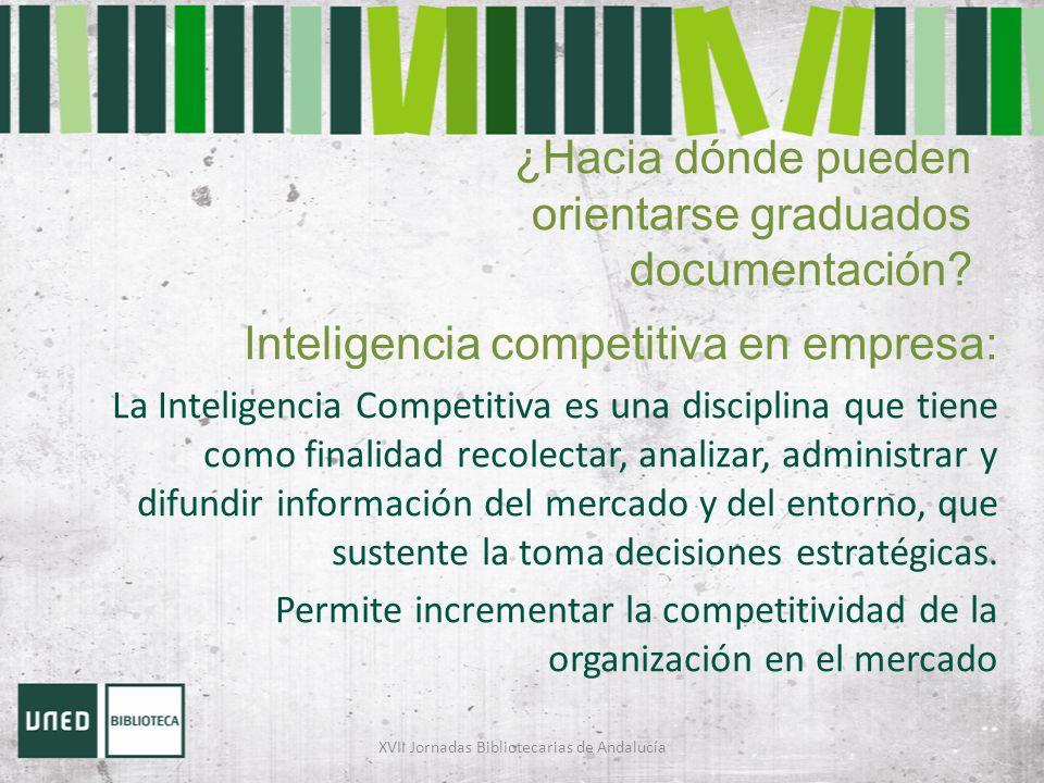 ¿Hacia dónde pueden orientarse graduados documentación? Inteligencia competitiva en empresa: La Inteligencia Competitiva es una disciplina que tiene c