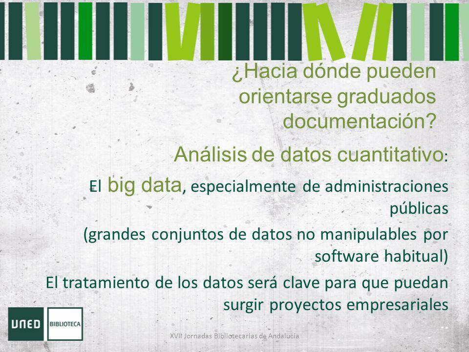 ¿Hacia dónde pueden orientarse graduados documentación? Análisis de datos cuantitativo : El big data, especialmente de administraciones públicas (gran