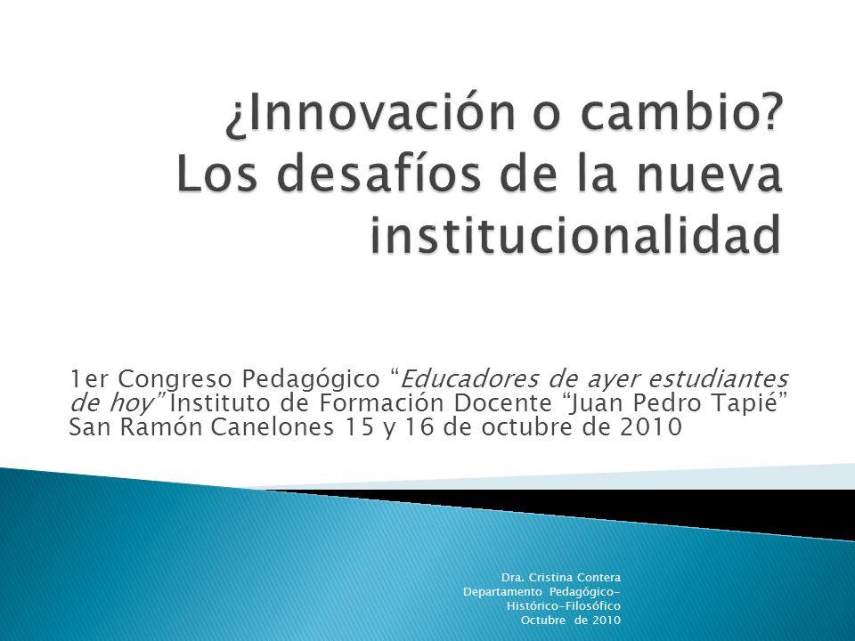 1er Congreso Pedagógico Educadores de ayer estudiantes de hoy Instituto de Formación Docente Juan Pedro Tapié San Ramón Canelones 15 y 16 de octubre de 2010 Dra.