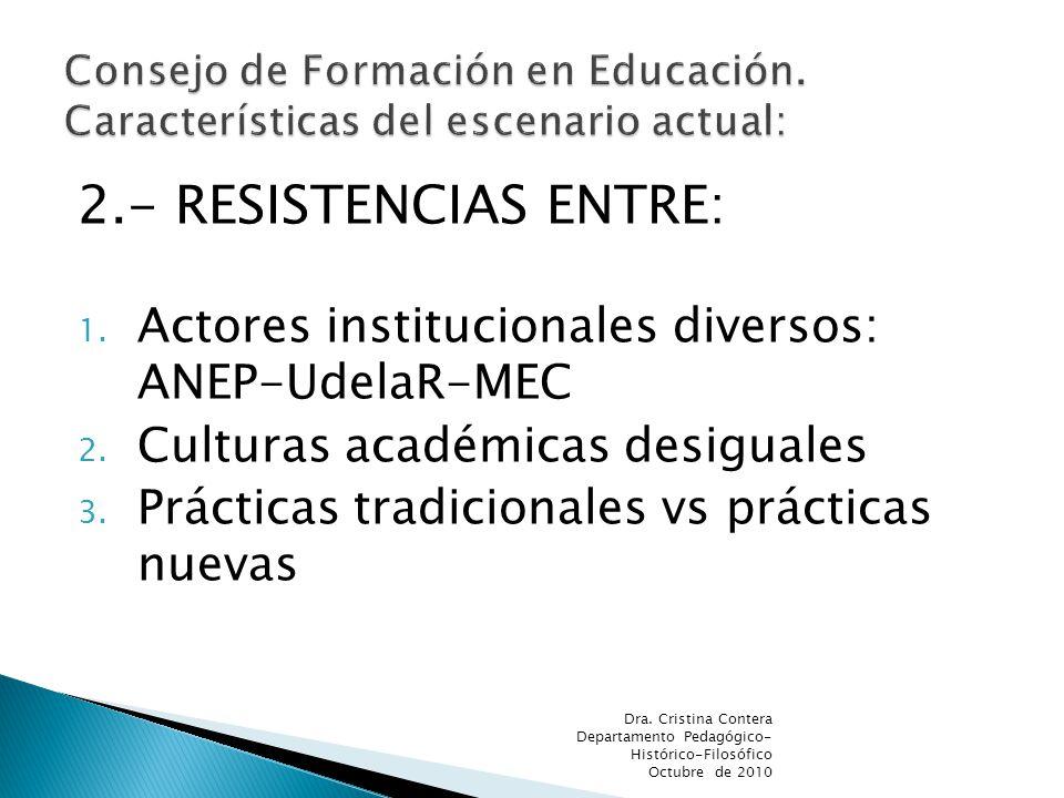 2.- RESISTENCIAS ENTRE: 1. Actores institucionales diversos: ANEP-UdelaR-MEC 2. Culturas académicas desiguales 3. Prácticas tradicionales vs prácticas