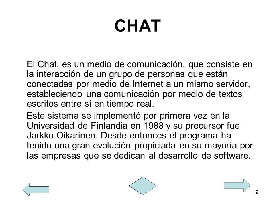 19 CHAT El Chat, es un medio de comunicación, que consiste en la interacción de un grupo de personas que están conectadas por medio de Internet a un m