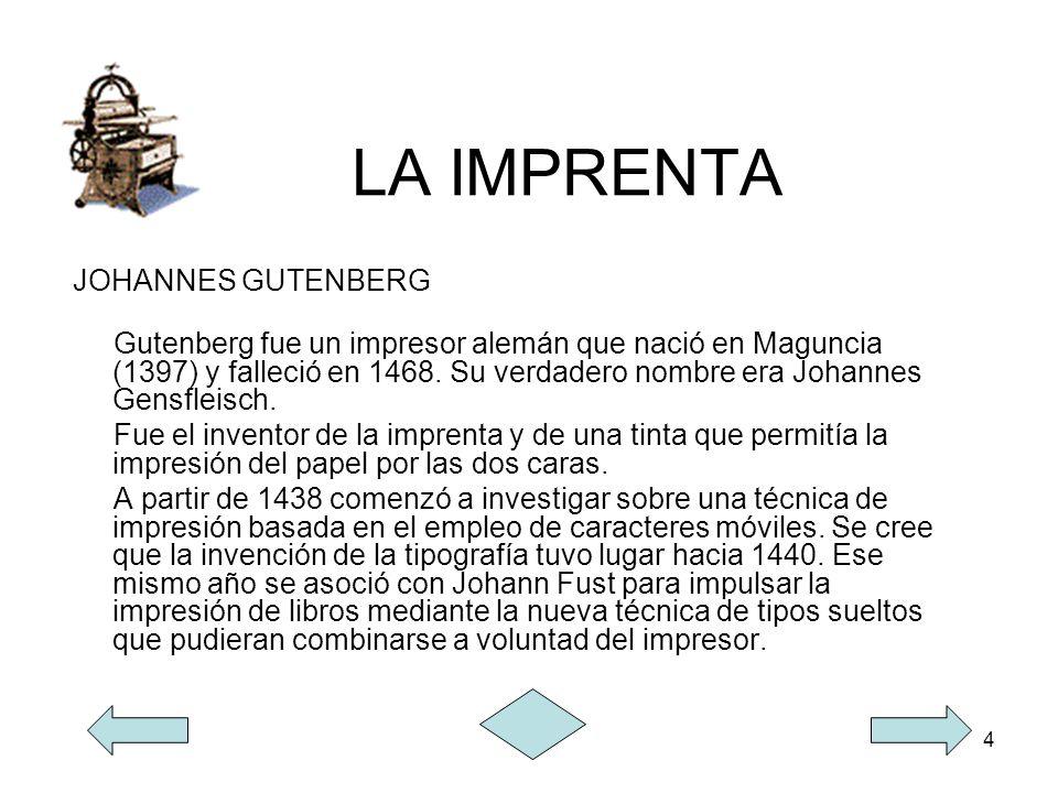 4 LA IMPRENTA JOHANNES GUTENBERG Gutenberg fue un impresor alemán que nació en Maguncia (1397) y falleció en 1468. Su verdadero nombre era Johannes Ge