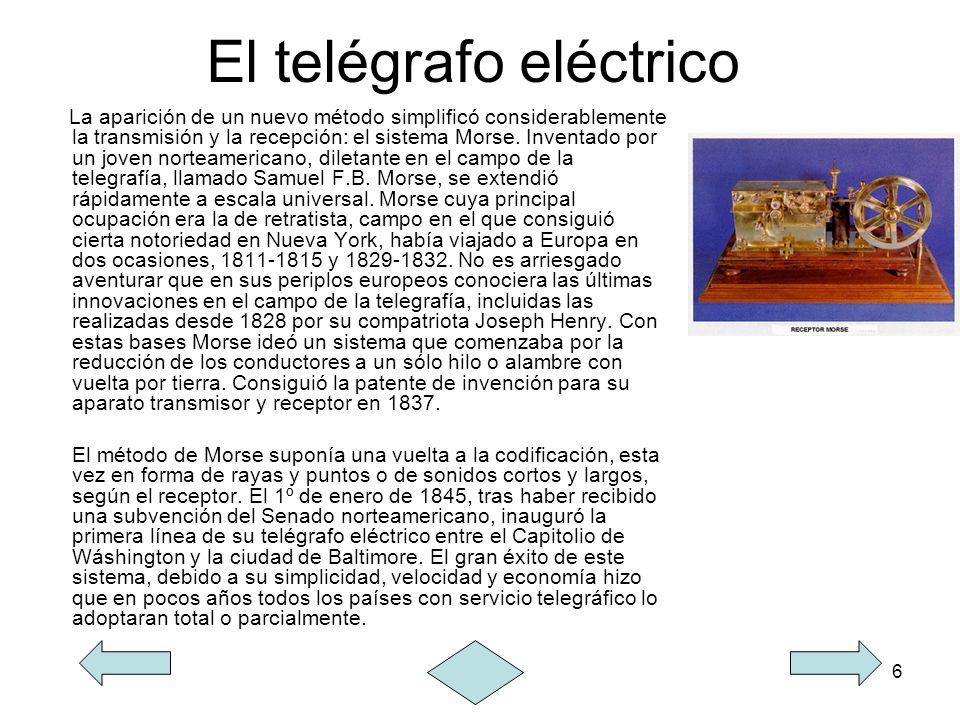6 El telégrafo eléctrico La aparición de un nuevo método simplificó considerablemente la transmisión y la recepción: el sistema Morse. Inventado por u