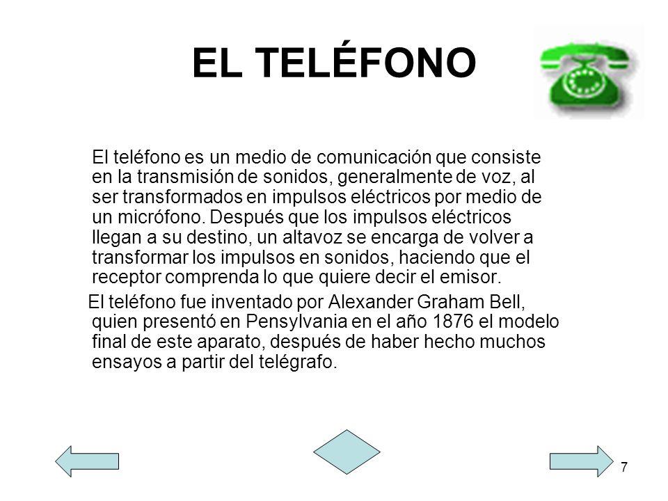 7 EL TELÉFONO El teléfono es un medio de comunicación que consiste en la transmisión de sonidos, generalmente de voz, al ser transformados en impulsos