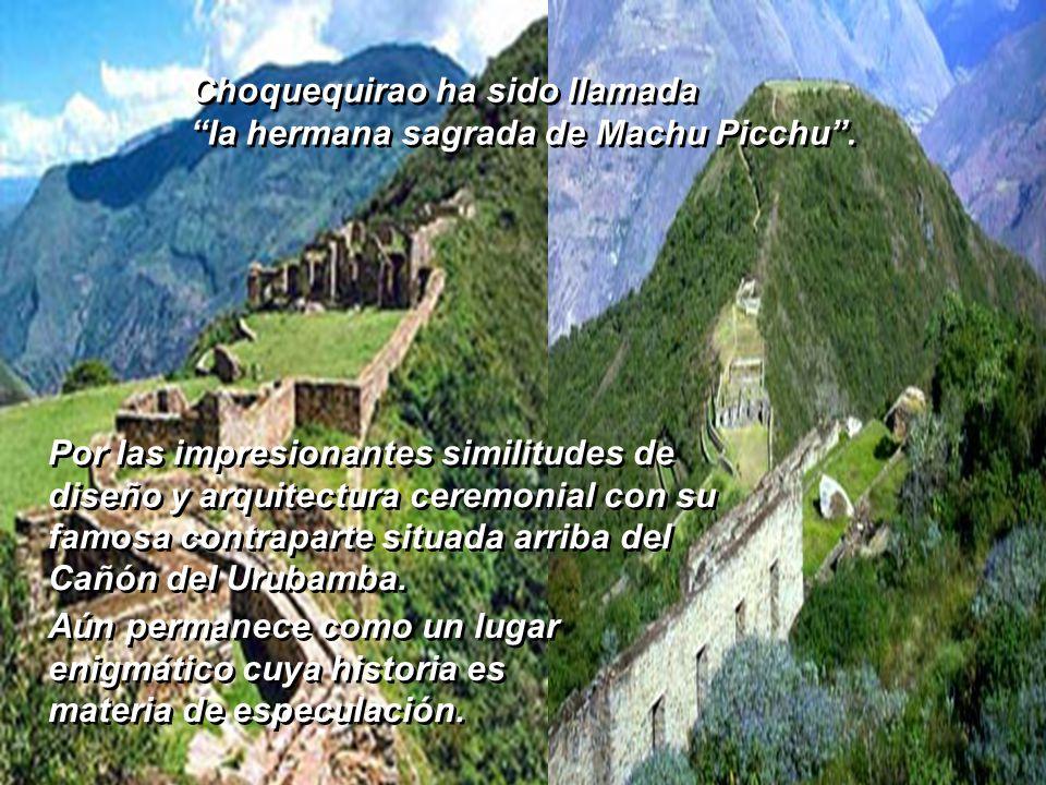 CHOQUEQUIRAO dedicada a la adoración de los dioses de la montaña, el río y los elementos de la naturaleza. Rodeada por espectaculares picos nevados y