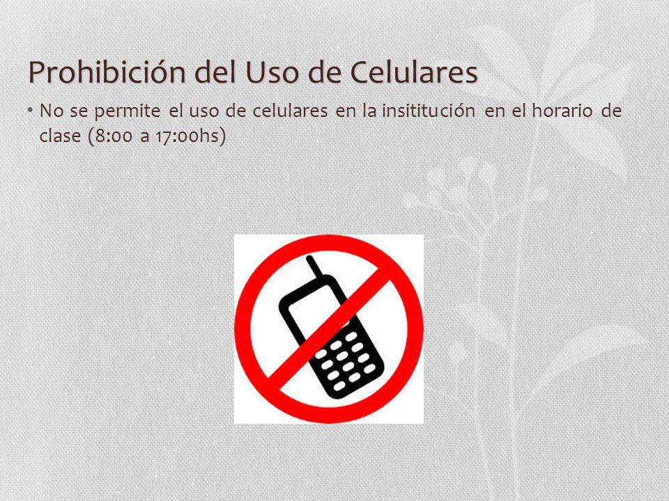 Prohibición del Uso de Celulares No se permite el uso de celulares en la insititución en el horario de clase (8:00 a 17:00hs)
