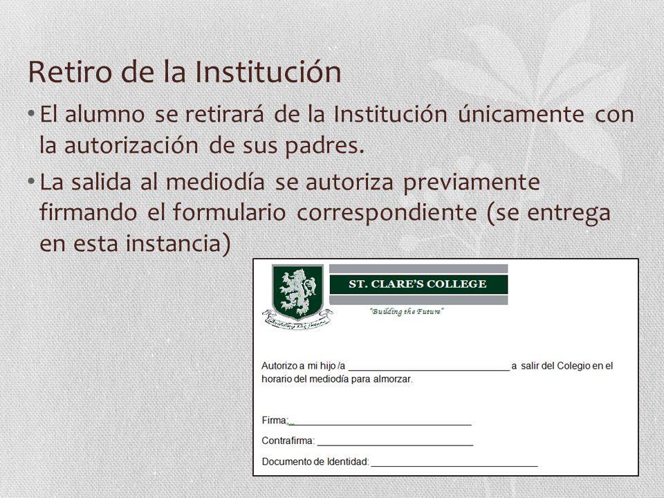 Retiro de la Institución El alumno se retirará de la Institución únicamente con la autorización de sus padres. La salida al mediodía se autoriza previ