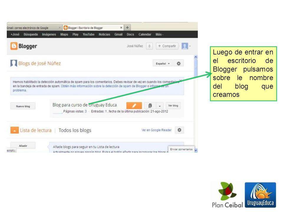 Luego de entrar en el escritorio de Blogger pulsamos sobre le nombre del blog que creamos