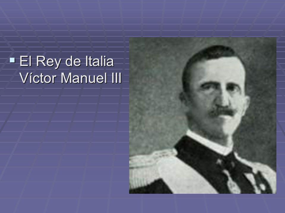 El Rey de Italia Víctor Manuel III El Rey de Italia Víctor Manuel III