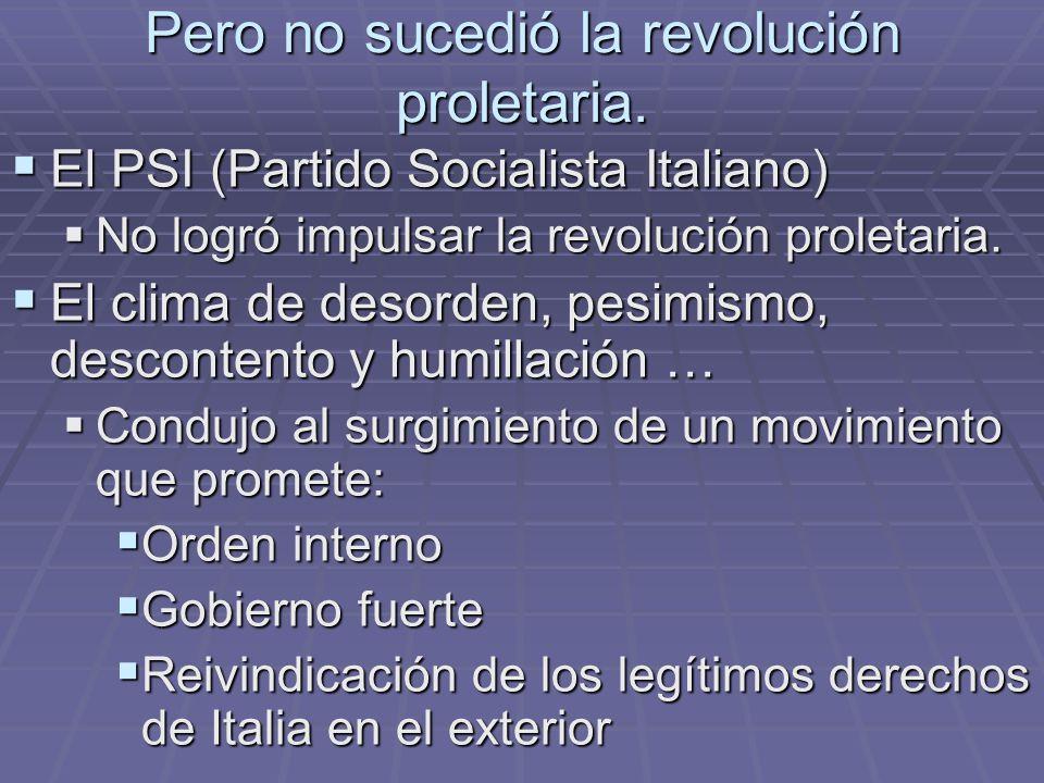Pero no sucedió la revolución proletaria. El PSI (Partido Socialista Italiano) El PSI (Partido Socialista Italiano) No logró impulsar la revolución pr