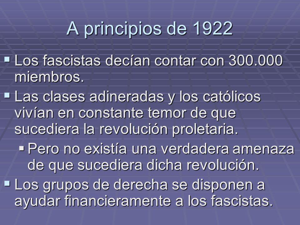 A principios de 1922 Los fascistas decían contar con 300.000 miembros. Los fascistas decían contar con 300.000 miembros. Las clases adineradas y los c