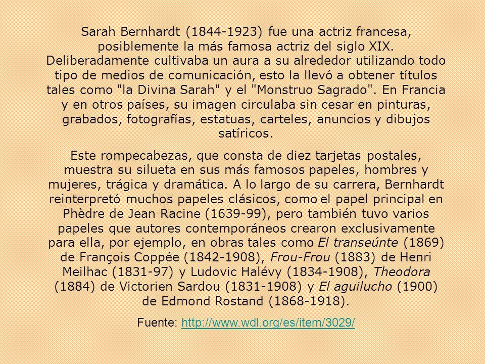 Sarah Bernhardt (1844-1923) fue una actriz francesa, posiblemente la más famosa actriz del siglo XIX. Deliberadamente cultivaba un aura a su alrededor