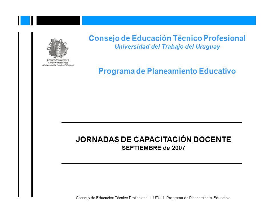 Consejo de Educación Técnico Profesional Universidad del Trabajo del Uruguay Programa de Planeamiento Educativo Consejo de Educación Técnico Profesion