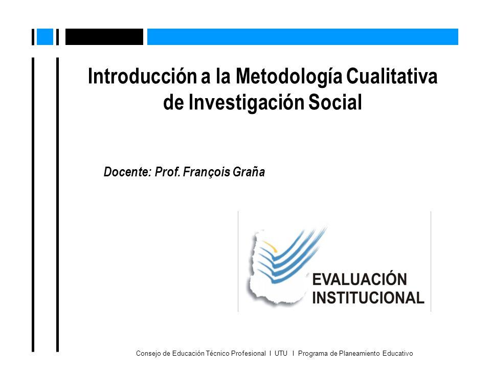 Introducción a la Metodología Cualitativa de Investigación Social Consejo de Educación Técnico Profesional I UTU I Programa de Planeamiento Educativo