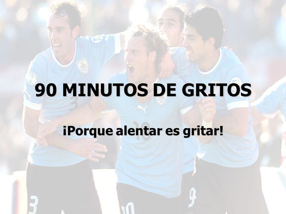 90 MINUTOS DE GRITOS ¡Porque alentar es gritar!